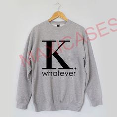 K whatever Sweatshirt Sweater Unisex Adults size S to 2XL