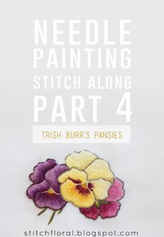 Needle Painting stitch along: part 4 Practice long and short stitching while embroidering lovely Trish Burr pansies! Embroidery Stitches Tutorial, Learn Embroidery, Hand Embroidery Patterns, Embroidery Techniques, Ribbon Embroidery, Cross Stitch Embroidery, Art Patterns, Crewel Embroidery, Sewing Techniques
