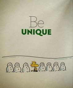 Be unique One of a kind