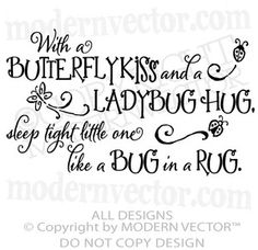 """Butterfly Kisses and Ladybug Hugs Quote Vinyl Wall Decal Lettering Bedroom   eBay    **I love this! My kids each got butterfly kisses when they were little and I always told them """"Snug as a bug in a rug"""" when I tucked their blankets around them. --B**"""