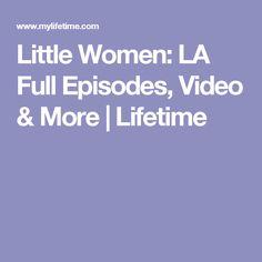 Little Women: LA Full Episodes, Video & More   Lifetime