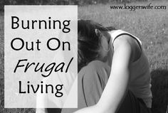 Burning Out on Frugal Living...sometimes frugal living can be tired and can burn you out