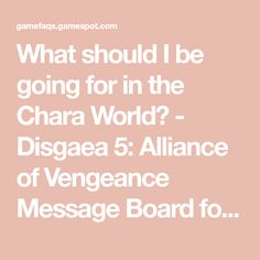 What should I be going for in the Chara World? - Disgaea 5: Alliance of Vengeance Message Board for PlayStation 4 - GameFAQs