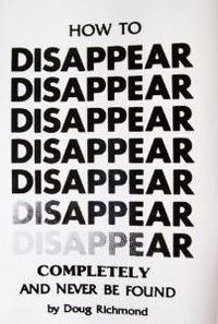 How to Disappear Completely And Never Be Found... interesting writing idea