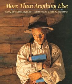More Than Anything Else by Marie Bradby  ||  ★★★★ - recommended as a read aloud [Illustrator: Chris K. Soentpiet, Booker T. Washington]