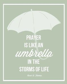"#printable  ""#Prayer is like an umbrella in the storms of life."""