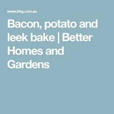 Bacon, potato and leek bake | Better Homes and Gardens