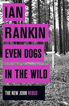 Even Dogs in the Wild Buch von Ian Rankin versandkostenfrei - Weltbild. Ian Rankin Books, Rebus Books, Wellington City, Wild Book, City Library, Crime Fiction, Fiction Books, Reading Online, Detective