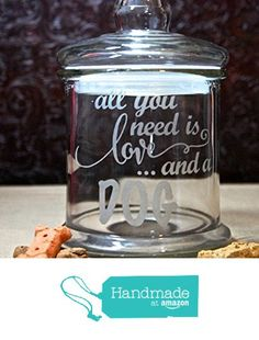 Dog Treat Jar Glass Etched - All You Need is Love and A Dog - Medium Size - Pet Treat Jar - Glass Lid from My Dailey Creations http://www.amazon.com/dp/B016C55ZME/ref=hnd_sw_r_pi_dp_Td51wb0M61ZD8 #handmadeatamazon