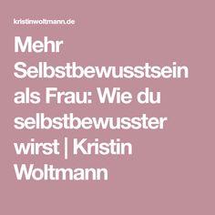 Mehr Selbstbewusstsein als Frau: Wie du selbstbewusster wirst | Kristin Woltmann