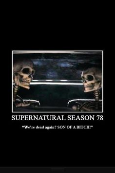 Supernatural season 78… the sad part is I'd still watch it