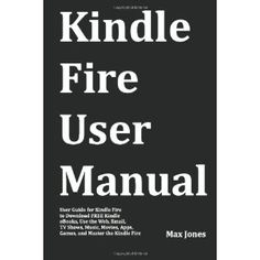 Kindle Fire User Manual: User Guide for Kindle « Library User Group Kindle Games, Kindle Fire Apps, Kindle Fire Tablet, Tv Show Music, Check Email, Country Music Videos, Watch Tv Shows, User Guide, Listening To Music