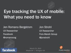 Eye tracking the UX of mobile:  What you need to know  Jen Romano Bergstrom  UX Researcher  Facebook  @romanocog  1  Jon Strohl  U...