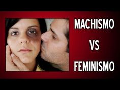 MACHISMO VS FEMINISMO - YouTube