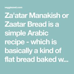 Za'atar Manakish or Zaatar Bread is a simple Arabic recipe - which is basically a kind of flat bread baked with Zaatar and olive oil spread over it. When I lived in Kuwait, my dad and I would go to a bakery and get this bread and it was freshly baked right in front of…