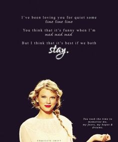 .love this song. Stay by Taylor Swift