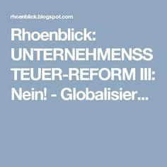 Rhoenblick: UNTERNEHMENSSTEUER-REFORM III: Nein! - Globalisier...