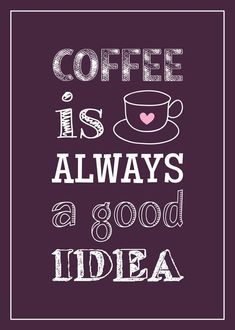 Coffee is always a good idea - poster by KinkoDesigns on Etsy www.kinkodesigns.com #Coffeetime