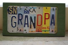 Great Father's Day Gift! Custom License Plate Art by Unique Pl8z.    https://www.etsy.com/listing/98500353/grandpa-license-plate-art-home-decor#