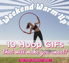 How to Work Out with a Hula Hoop (10 GIFs That Will Make You Sweat!) / The Hooplah (Hoopnotica's Blog)