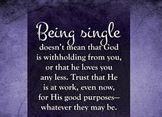 Being single doesn't mean that God is withholding from you, or that He loves you any less. Trust that He is at work, even now, for His good purposes- whatever they may be. #cdff #christianquotes #onlinedating