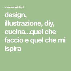 design, illustrazione, diy, cucina...quel che faccio e quel che mi ispira