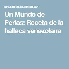 Un Mundo de Perlas: Receta de la hallaca venezolana