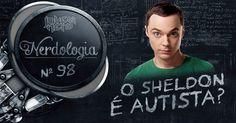 O Sheldon é autista?   Nerdologia