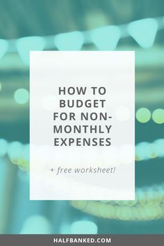 How to budget for those non-monthly expenses that come up sometimes, like annual insurance payments, vacations and more - and how to make sure they don't sink your monthly budget! Plus, grab a free worksheet to make it super-simple.