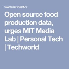 Open source food production data, urges MIT Media Lab | Personal Tech | Techworld