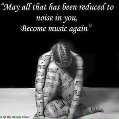 May all that has been reduced to noise in you, become music again.