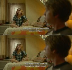 ― Me and Earl and the Dying Girl (2015) Rachel: Everyone was gonna find out sooner or later. Just hate having to share everything about myself.
