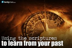 Using the scriptures to learn from your past