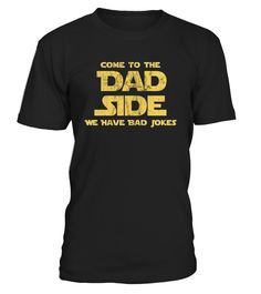 CHECK OUT OTHER AWESOME DESIGNS HERE!     Come To The Dad Side, We Have Bad Jokes T-Shirt funny saying, Hilarious Dad Shirt on Father's Day, Fathers Day Tshirt.   Perfect gift for dad who love to have fun with his kids son daughter and have really awesome sense of humour. Show Dad your love will a silly tee!         TIP: If you buy 2 or more (hint: make a gift for someone or team up) you'll save quite a lot on shipping.      Guaranteed safe and secure checkout via:     Paypal | V...