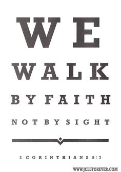 we walk not by sight.