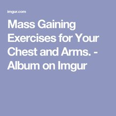 Mass Gaining Exercises for Your Chest and Arms. - Album on Imgur