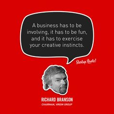 """""""Um negócio precisa ser envolvente, tem que ser divertido, e tem que exceder os seus instintos criativos"""". Richard Branson."""
