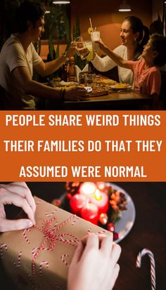 """One family could have """"Taco Tuesday"""" every week, while another never skips church on Sundays. Some could also do weird things like walk around naked or have no bathroom privacy."""