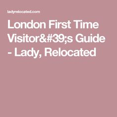 London First Time Visitor's Guide - Lady, Relocated