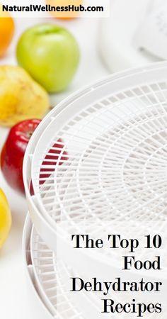 The Top 10 Food Dehydrator Recipes – Top 10 Healthy Foods, Healthy Treats, Healthy Recipes, Dehydrated Food, Dehydrator Recipes, Preserving Food, Canning Recipes, Fruits And Veggies, Food Hacks