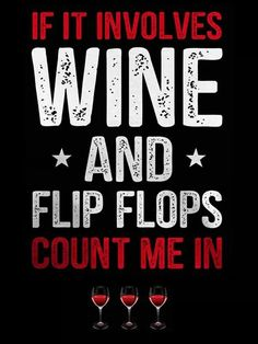 If it involves wine and flip flops, count me in!