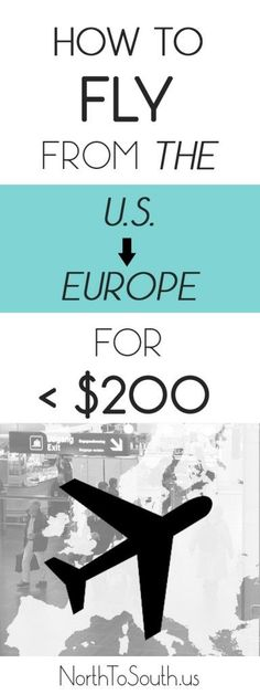 How to Fly from the U.S. to Europe for Under $200 on northtosouth.us