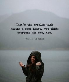 Thats the problem with having a good heart you think everyone has one too. Thats the problem with having a good heart you think everyone has one too. Quotes And Notes, Book Quotes, True Quotes, Poetry Quotes, Quotes Quotes, Woman Quotes, Motivational Quotes For Students, Taken Advantage Of Quotes, Being Taken Advantage Of
