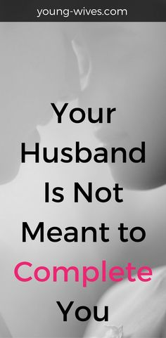 Your Husband Is Not Meant to Complete You