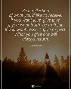 Quotes Be a reflection of what you'd like to receive. if your want truth, be truthful. If you want respect, give respect. What you give out will always return. Words Quotes, Wise Words, Me Quotes, Motivational Quotes, Qoutes, People Quotes, Great Quotes, Quotes To Live By, Inspire Quotes