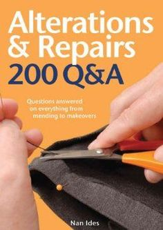 Alterations & Repairs: 200 Q: Questions Answered on Everything from Mending to Makeovers