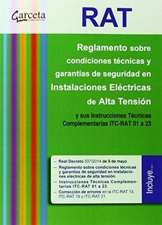 RAT : Reglamento sobre condiciones técnicas y garantías de seguridad en instalaciones eléctricas de alta tensión y sus instrucciones técnicas complementarias ITC-RAT 01 a 023 : Real Decreto 337/2014 de 9 de mayo de 2014