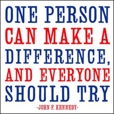 One person can make a difference, and everyone should try - John F. Kennedy