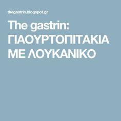 The gastrin: ΓΙΑΟΥΡΤΟΠΙΤΑΚΙΑ ΜΕ ΛΟΥΚΑΝΙΚΟ Blog, Blogging