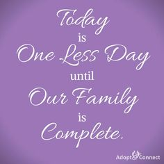 Today is One Less Day until Our Family is Complete. #MondayMotivation #adoption #adoptionquotes #waitingtoadopt